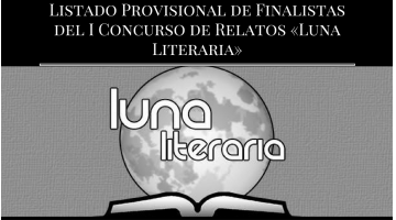 Lista Provisional de Finalistas del I Concurso de Relatos «Luna Literaria»